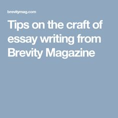 Tips on the craft of essay writing from Brevity Magazine