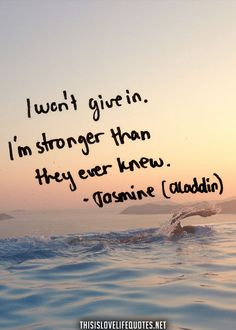 I won't give in.  I'm stronger than they ever knew.