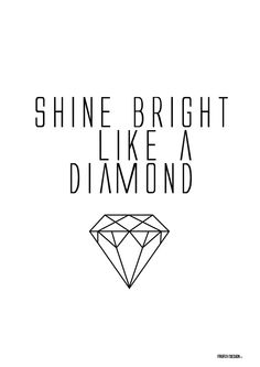 Shine Bright Like A Diamond Pretty Quotes, Cute Quotes, Sing To Me, Happy B Day, Plexus Products, Girls Best Friend, Life Lessons, Poster Prints, Posters