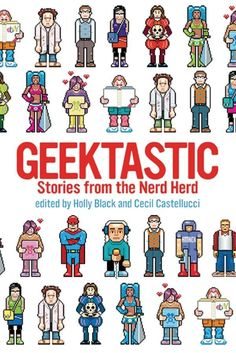 Geektastic: Stories from the Nerd Herd , Holly Black and Cecil Castellucci