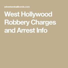 West Hollywood Robbery Charges and Arrest Info