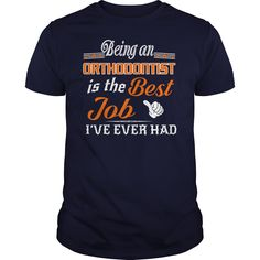Being An Orthodontist Is The Best Job T-Shirt #gift #ideas #Popular #Everything #Videos #Shop #Animals #pets #Architecture #Art #Cars #motorcycles #Celebrities #DIY #crafts #Design #Education #Entertainment #Food #drink #Gardening #Geek #Hair #beauty #Health #fitness #History #Holidays #events #Home decor #Humor #Illustrations #posters #Kids #parenting #Men #Outdoors #Photography #Products #Quotes #Science #nature #Sports #Tattoos #Technology #Travel #Weddings #Women