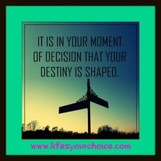 Make the correct decisions. #quote #decisions #choices #life #action #moments #destiny