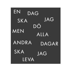 Translation: One day I'll die, but all the others I will live. Swedish Quotes, Best Quotes, Life Quotes, Thats The Way, True Words, Lyric Quotes, Cool Words, Quotations, Texts