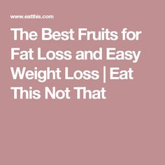 The Best Fruits for Fat Loss and Easy Weight Loss | Eat This Not That