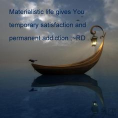 Materialistic life gives you temporary satisfaction and permanent addiction | Anonymous ART of Revolution