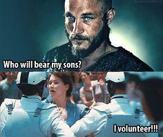 Ragnar Lothbrok. Let him inseminate you.
