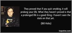 Quit Smoking Quotes, Bill Hicks, Paradigm Shift, Check It Out, Picture Quotes, Thinking Of You, Freedom, Cards Against Humanity, Smoke