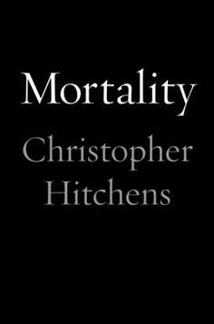 Mortality by Christopher Hitchens. Selected as a best book by Publishers Weekly, Amazon, Barenes & Noble, Kirkus Reviews and NPR. http://libcat.bentley.edu/record=b1349716~S0