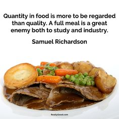 Quantity in #food is more to be regarded than quality. A full meal is a great enemy both to study and industry. Samuel Richardson