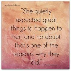 """She quietly expected great things to happen..."""