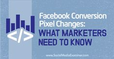 Facebook Conversion Pixel Changes: What Marketers Need to Know - http://360phot0.com/facebook-conversion-pixel-changes-what-marketers-need-to-know/