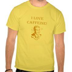 I Love Caffeine! T-shirts