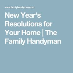 New Year's Resolutions for Your Home | The Family Handyman