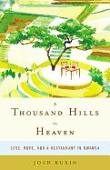 Nonfiction Book Review: A Thousand Hills to Heaven: Love, Hope, and a Restaurant in Rwanda by Josh Ruxin. Little, Brown, $26 (304p) ISBN 978...