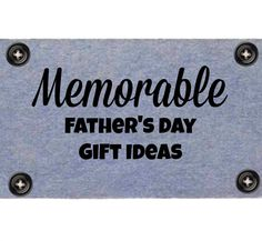 Memorable Father's Day Gift Ideas