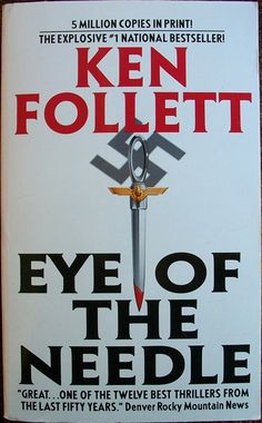"""Eye of the Needle Author: Ken Follett The Explosive #1 National Bestseller--KEN FOLLETT's unsurpassed and unforgettable masterwork of suspense, intrigue, and the dangerous machinations of the human heart. """"One of the world's great spy novelists.""""--San Francisco Chronicle"""