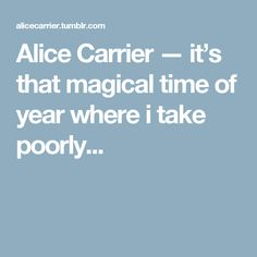 Alice Carrier — it's that magical time of year where i take poorly...