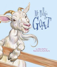 Mr Billy's Goat - written by Liliana Stafford and illustrated by Suzie Brynno.  Available for purchase via the link - http://www.windyhollowbooks.com.au/products/mr-billys-goat! #childrensbooks #kidsboooks #goat #illustration #mrbillysgoat #suziebrynno #liliannastafford