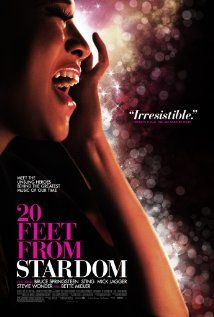 20 Feet from Stardom. 2013, This fabulous documentary focuses on the backup singers live in a world that lies just beyond the spotlight. Their voices bring harmony to the biggest bands in popular music. If you love music, you will love this doc.