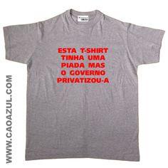 ESTA T-SHIRT TINHA UMA PIADA MAS...PRIVATIZOU-A