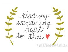Bind My Wandering Heart to Thee.