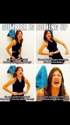 Summer is coming and I have to feel the PAIN!!!!