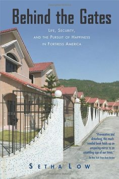 Setha Low, Behind the Gates: Life, Security, and the Pursuit of Happiness in Fortress America Gated Community, What Is Life About, Gates, The Neighbourhood, Happiness, America, Happy, Anthropology, Fiction