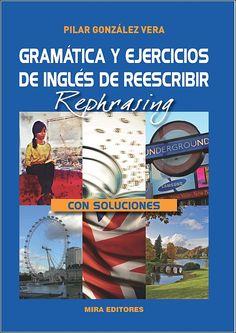 Gramática y ejercicios de inglés de reescribir - rephrasing (con soluciones) / Pilar González Vera. - Zaragoza: Mira Editores, 2014 / A la venta en www.libreriacentral.com