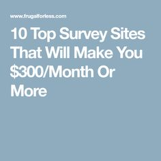 10 Top Survey Sites That Will Make You $300/Month Or More