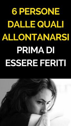 6 persone dalle quali allontanarsi prima di essere feriti Self Help, Things To Think About, Psychology, Believe, Stress, Love You, Mindfulness, Education, Health