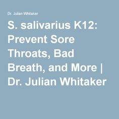 S. salivarius K12: Prevent Sore Throats, Bad Breath, and More | Dr. Julian Whitaker
