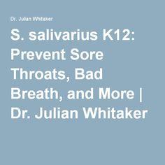 S. salivarius K12: Prevent Sore Throats, Bad Breath, and More   Dr. Julian Whitaker