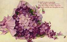 I tried to pen a greeting, to pledge a friendship true: but the violet is more eloquent, let it confide my thoughts to you <3 | vintage violet postcard