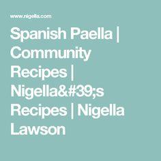 Spanish Paella | Community Recipes | Nigella's Recipes | Nigella Lawson