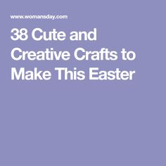 38 Cute and Creative Crafts to Make This Easter