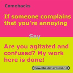 When people call you annoying, shut them up with one of our clever comebacks . Smart Comebacks, Sarcastic Comebacks, Savage Comebacks, Snappy Comebacks, Comebacks And Insults, Funny Insults, Sarcastic Quotes, Super Funny Quotes, Sassy Quotes