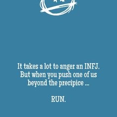 It takes a lot to anger an infj. but when you push one of us beyond the precipice ... run.