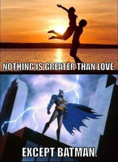 Nothing is greater than love ... except Batman!