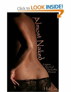 Almost Naked: Lingerie, Secret of the Guilty Pleasure: Amazon.co.uk: Hidi Lee: Books