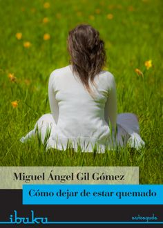 Cómo dejar de estar #quemado #burnout #MiguelÁngelGómez #ibuku #ensayo