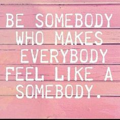 You're somebody