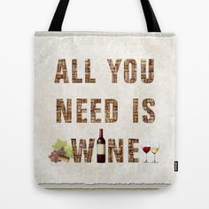 'All You Need Is Wine' Tote Bag by LLL Creations.  This design is available in many different products - from mugs to duvet covers!  #society6 #society6_products #totebags #allyouneediswine #LLLCreations