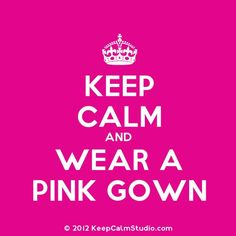 WEAR A PINK GOWN