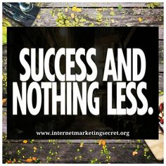 Success and NOTHING Less!! #aimhigh #dreambig #believe #liveyourdream #wearyourpassion #yourattitudeiseverything #positivelysuccessful #businessideas #homebasedbusiness #workfromhome #makemoneyfromhome #makemoneyontheinternet #workathomemoms #affiliatemarketing #opportunityseekers  #internetmarketing #onlinebusiness #workfromhome #quote #quotes #quoteoftheday