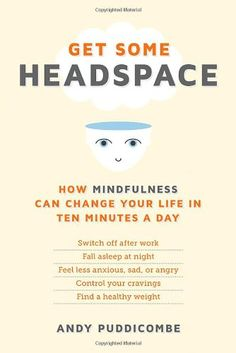 Get Some Headspace: How Mindfulness Can Change Your Life in Ten Minutes a Day by Andy Puddicombe #Books #Meditation #Mindfulness