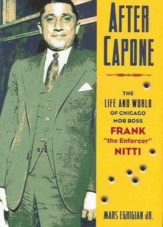 """After Capone: The Life and World of Chicago Mob Boss Frank The Enforcer"""""""" Nitti"""""""": divDIVKnown as the Enforcer"""""""" in the Capone Gang, Nitti has been glamorized in movies. This book gives a warts and all portrayal of the gangster."""