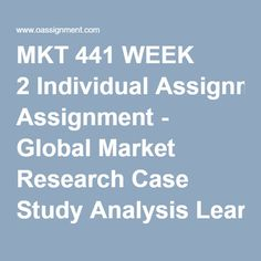 MKT 441 WEEK 2 Individual Assignment - Global Market Research Case Study Analysis Learning Team Assignment, Market Research Implementation Plan Phase 1, Paper 1 Learning Team Assignment, Market Research Implementation Plan Phase 1, Paper 2 Discussion Question 1 Discussion Question 2