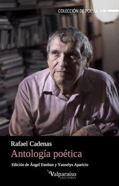 Antología poética / Rafael Cadenas ; [edición de Ángel Esteban y Yannelys Aparicio] http://fama.us.es/record=b2725009~S5*spi