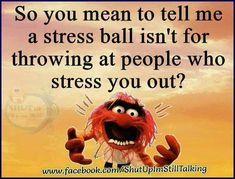 You mean to tell me that a #stressball isn't for throwing at people who stress you out?